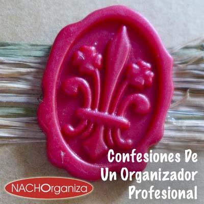 Confesiones de un organizador profesional nachorganiza oficio - Organizador profesional ...